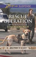 Rescue Operation (Military K-9 Unit #05) (Love Inspired Suspense Series) Mass Market