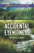 Accidental Eyewitness (Mountie Brotherhood) (Love Inspired Suspense Series) Mass Market