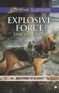 Explosive Force (Military K-9 Unit #06) (Love Inspired Suspense Series)