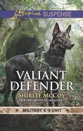 Valiant Defender (Military K-9 Unit #08) (Love Inspired Suspense Series)