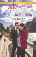 Meant-To-Be Baby (Rocky Mountain Haven) (Love Inspired Series) Mass Market