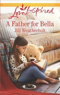 A Father For Bella (Love Inspired Series)
