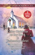 Calico Christmas At Dry Creek & Redeeming Gabriel (2 Books in 1) (Love Inspired Series Historical) Mass Market