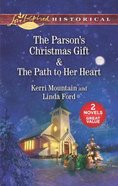 Parson's Christmas Gift, the & the Path to Her Heart (2 Books in 1) (Love Inspired Series Historical) Mass Market