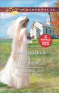 Homespun Bride/The Briton (Love Inspired Historical 2 Books In 1 Series) Mass Market