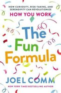 The Fun Formula: How Curiosity, Risk-Taking and Serendipity Can Revolutionize How You Work Hardback