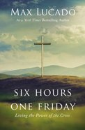 Six Hours One Friday: Living in the Power of the Cross (Expanded Edition)