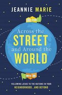 Across the Street and Around the World: Following Jesus to the Nations in Your Neighborhood...And Beyond Paperback
