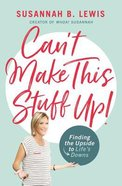 Can't Make This Stuff Up!: Finding the Upside to Life's Downs Paperback