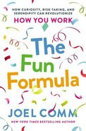 The Fun Formula: How Curiosity, Risk-Taking and Serendipity Can Revolutionize How You Work Paperback