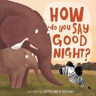 How Do You Say Good Night? Board Book