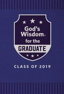 God's Wisdom For the Graduate: Class of 2019 - Blue (Nkjv) Hardback