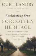 Reclaiming Our Forgotten Heritage: How Understanding the Jewish Roots of Christianity Can Transform Your Faith Paperback