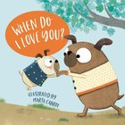 When Do I Love You? Board Book