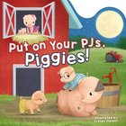 Put on Your Pjs, Piggies! (Bedtime Barn Series) Board Book