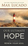 Booklet Our Ultimate Hope:7 Days of Promise to Renew Your Soul (In Support Of Unshakable Hope)