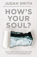 How's Your Soul?: Why Everything That Matters Starts With the Inside You Paperback