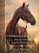 Unbridled Faith: 100 Devotions From the Horse Farm Hardback