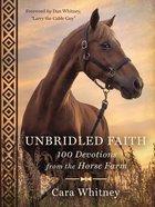 Unbridled Faith: 100 Devotions From the Horse Farm Hardback