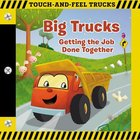 Big Trucks - Getting the Job Done Together (Touch And Feel Book Series)