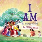 I Am: The Names of God For Little Ones Board Book