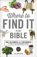 Where to Find It in the Bible (Ultimate A To Z Resource Series)
