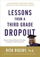 Lessons From a Third Grade Dropout: How the Timeless Wisdom of One Man Can Impact An Entire Generation Hardback