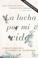Lucha Por Mi Vida, La: Como Florecer a La Sombra De Alzheimer Paperback