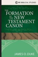 The Formation of the New Testament Canon (Core Biblical Studies Series) Paperback