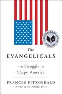 The Evangelicals: The Struggle to Shape America Hardback