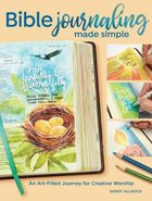Bible Journaling Made Easy: A 10-Week Art-Filled Journey For Creative Worship