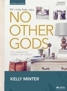 Ltrs: No Other Gods : The Unrivaled Pursuit of Christ (Leader Kit) (The Living Room Series)