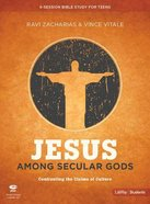 Jesus Among Secular Gods: Confronting the Claims of Culture (Teen Bible Study Leader Kit)