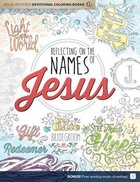 Reflecting on the Names of Jesus: Jesus-Centered Coloring Book For Adults (Adult Coloring Books Series)