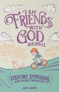 I Am Friends With God Journal: Everyday Epiphanies With My Best Friend Ever Paperback