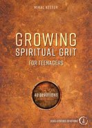 Growing Spiritual Grit For Teenagers: 40 Devotions Paperback
