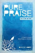Pure Praise: A Heart-Focused Bible Study on Worship (9 Week Study)