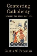 Contesting Catholicity: Theology For Other Baptists