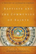 Baptists and the Communion of Saints: A Theology of Covenanted Disciples Paperback