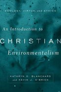 An Introduction to Christian Environmentalism: Ecology, Virtue, and Ethics Paperback
