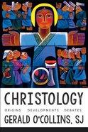 Christology: Origins, Developments, Debates Hardback
