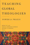 Teaching Global Theologies: Power & Praxis Paperback
