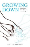 Growing Down: Theology and Human Nature in the Virtual Age