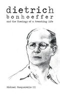 Dietrich: Bonhoeffer and the Theology of a Preaching Life Hardback