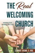 The Real Welcoming Church: Imitating God, Thinking Like Jesus Paperback