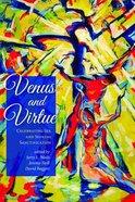 Venus & Virtue: Celebrating Sex and Seeking Sanctification Paperback