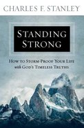 Standing Strong: How to Storm-Proof Your Life With God's Timeless Truths Paperback