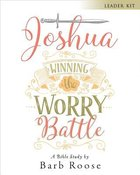 Winning the Worry Battle: Life Lessons From the Book of Joshua (Leader Kit) Pack