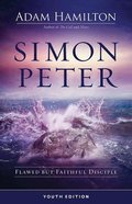 Simon Peter: Flawed But Faithful Disciple (6 Week Lenten Journey) (Youth Edition)
