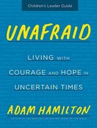 Unafraid: Living With Courage and Hope (Children's Leader Guide)
